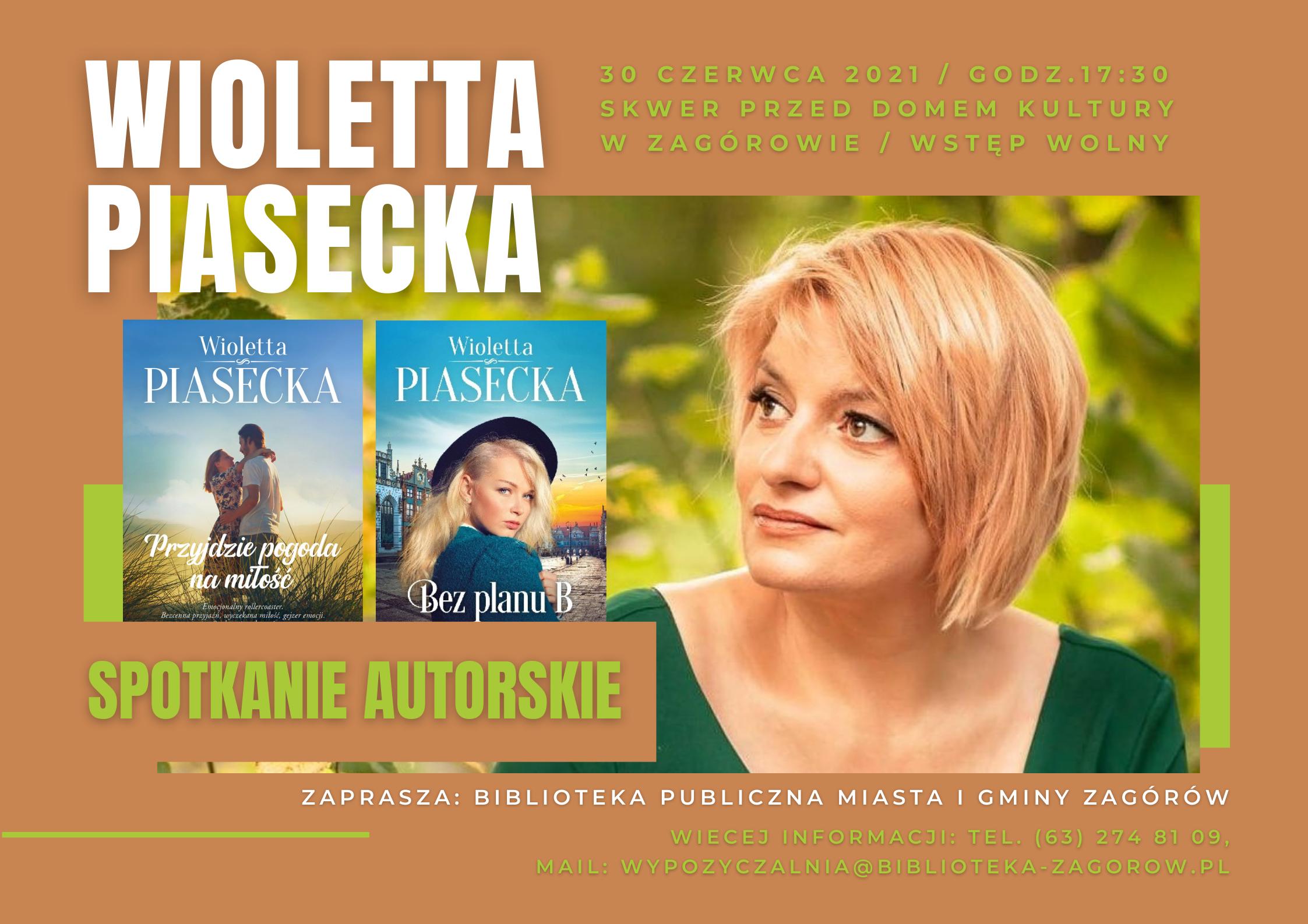 Plakat informujący o spotkaniu autorskim z Wiolettą Piasecką 30czerwca o godzinie 17:30 na skwerze przed budynkiem GOK w Zagórowie. Po prawej okładki dwóch książek pisarki, po lewej zdjęcie portretowe blondynki w średnim wieku w zielonej bluzce.